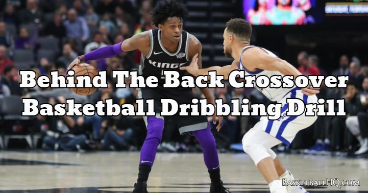 Behind The Back Crossover Basketball Dribbling Drill