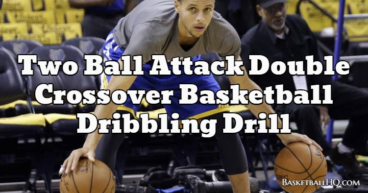 Two Ball Attack Double Crossover Basketball Dribbling Drill