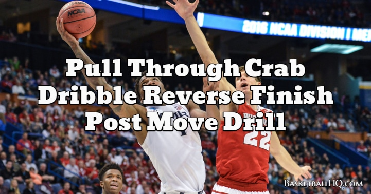 Pull Through Crab Dribble Reverse Finish Post Move Basketball Drill