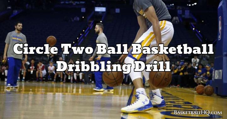 Circle Two Ball Basketball Dribbling Drill