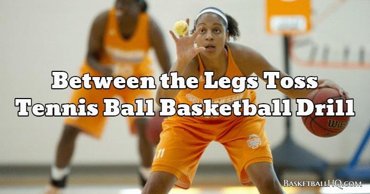 Between the Legs Toss Tennis Ball Basketball Drill