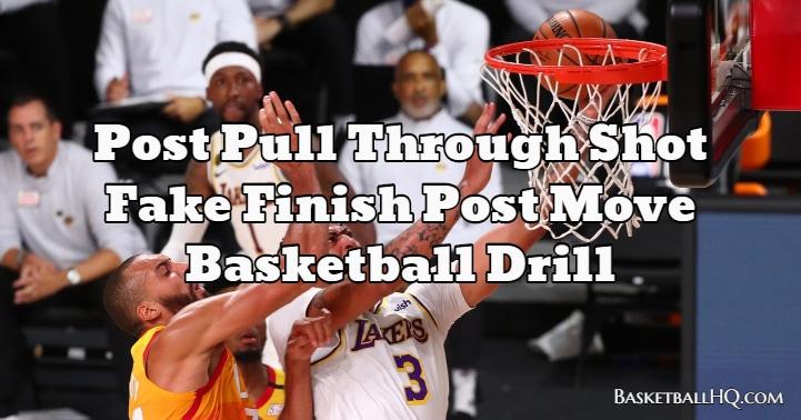 Post Pull Through Shot Fake Finish Post Move Basketball Drill