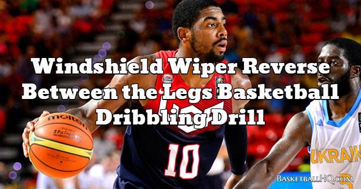 Windshield Wiper Reverse Between the Legs Basketball Dribbling Drill