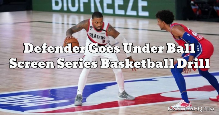 Defender Goes Under Ball Screen Series Basketball Drill