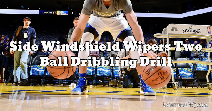 Side Windshield Wipers Two Ball Basketball Dribbling Drill
