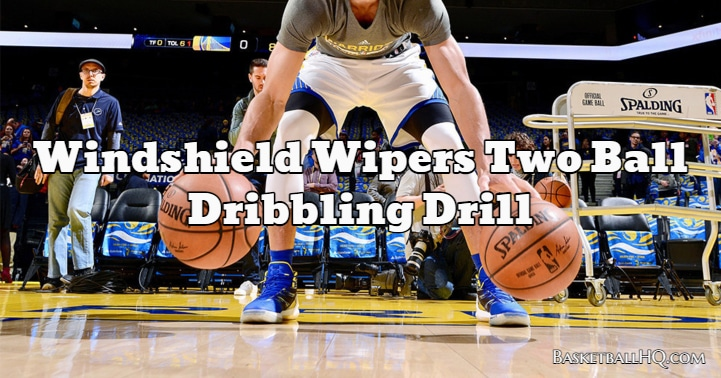 Windshield Wipers Two Ball Dribbling Drill