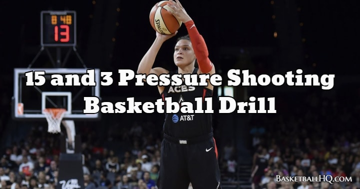 15 and 3 Pressure Shooting Basketball Drill