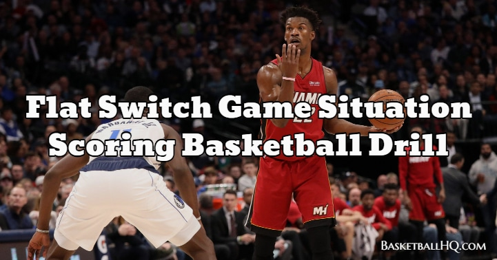 Flat Switch Game Situation Scoring Basketball Drill
