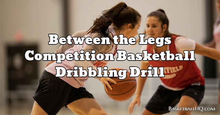 Between the Legs Competition Basketball Dribbling Drill