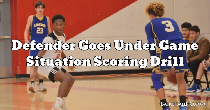 Defender Goes Under Game Situation Scoring Basketball Drill