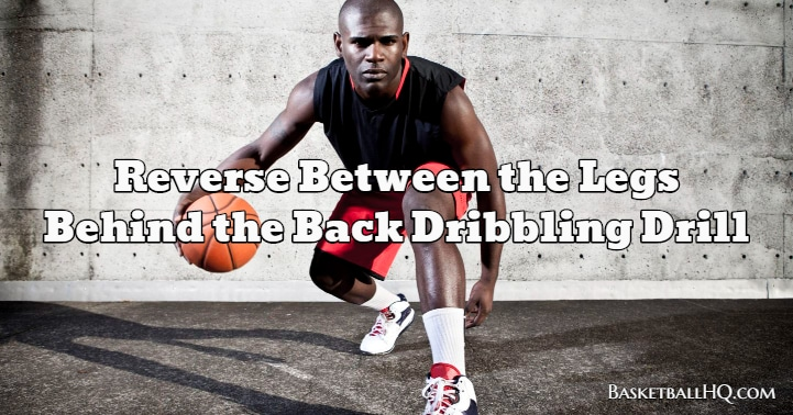 Reverse Between the Legs Behind the Back Basketball Dribbling Drill