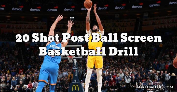 20 Shot Post Ball Screen Basketball Drill