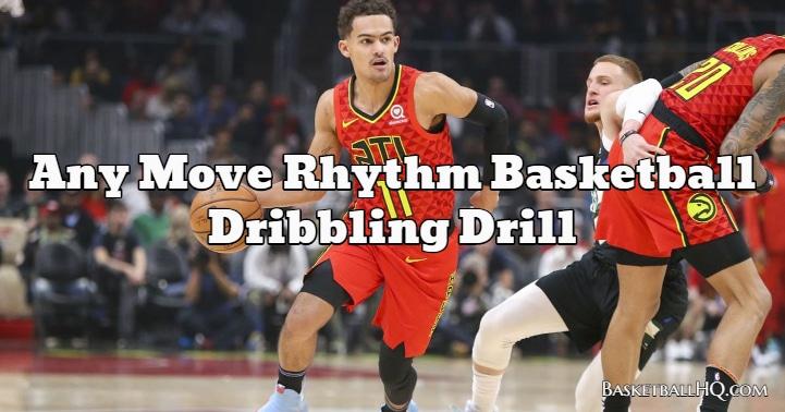 Any Move Rhythm Basketball Dribbling Drill