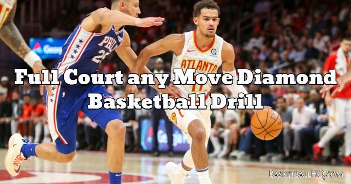 Full Court any Move Diamond Basketball Drill
