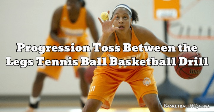 Progression Toss Between the Legs Tennis Ball Basketball Drill