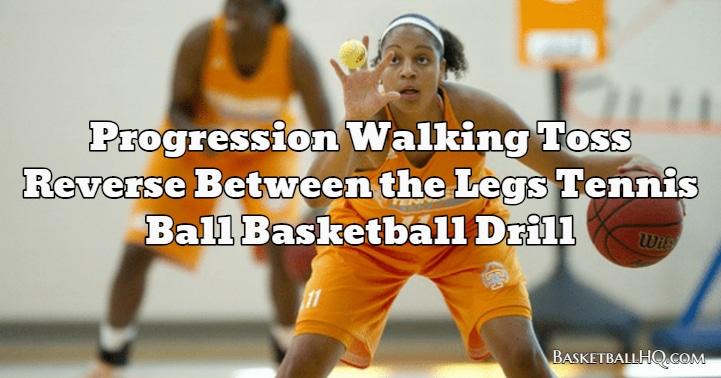 Progression Walking Toss Reverse Between the Legs Tennis Ball Basketball Drill