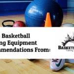 Basketball Training Equipment: The Top 25 List