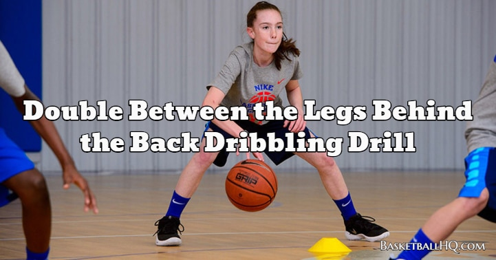 Double Between the Legs Behind the Back Basketball Dribbling Drill