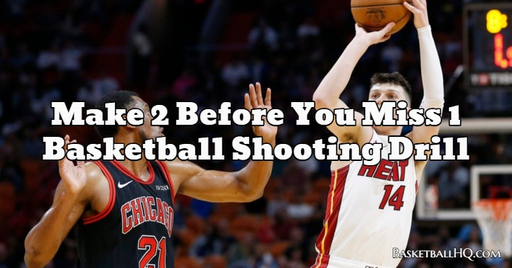 Make 2 Before You Miss 1 Basketball Shooting Drill