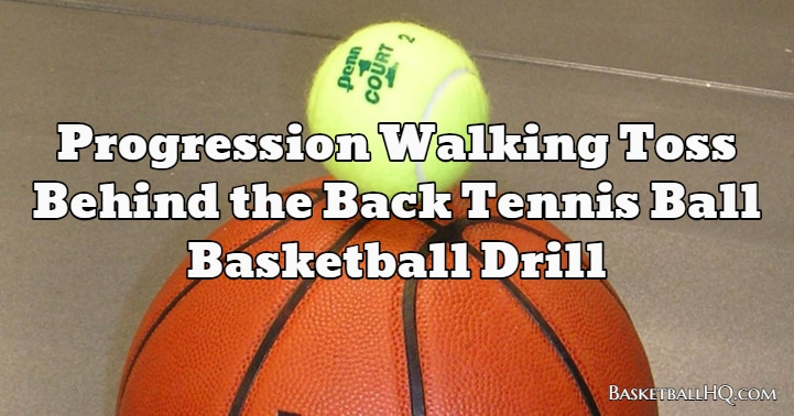 Progression Walking Toss Behind the Back Tennis Ball Basketball Drill