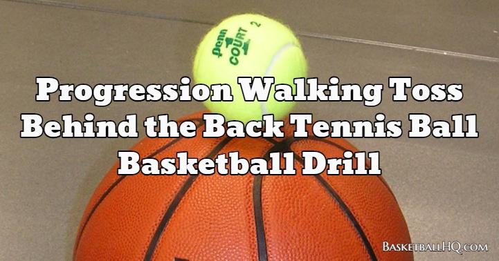 Progression Walking Toss Behind the Back Tennis Ball Basketball Drill