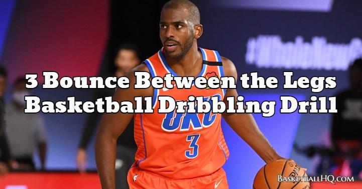 3 Bounce Between the Legs Basketball Dribbling Drill