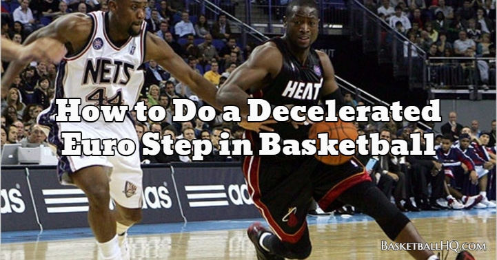 How to Do a Decelerated Euro Step in Basketball