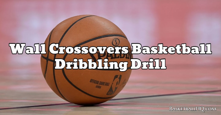 Wall Crossovers Basketball Dribbling Drill