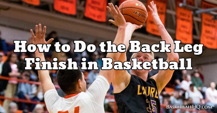 How to Do the Back Leg Finish in Basketball