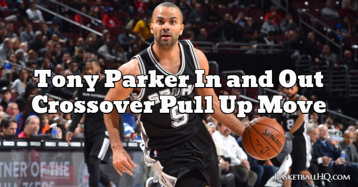 Tony Parker In and Out Crossover Pull Up Basketball Move
