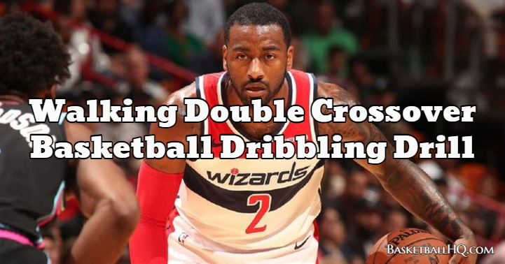 Walking Double Crossover Basketball Dribbling Drill