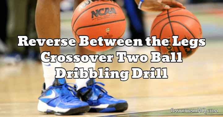 Reverse Between the Legs Crossover Two Ball Basketball Dribbling Drill