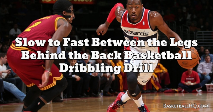 Slow to Fast Between the Legs Behind the Back Basketball Dribbling Drill