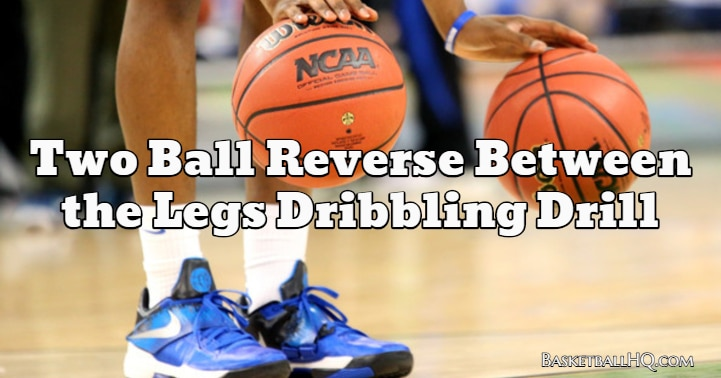 Reverse Between the Legs Two Ball Basketball Dribbling Drill