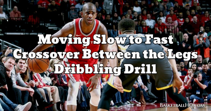 Moving Slow to Fast Crossover Between the Legs Dribbling Drill