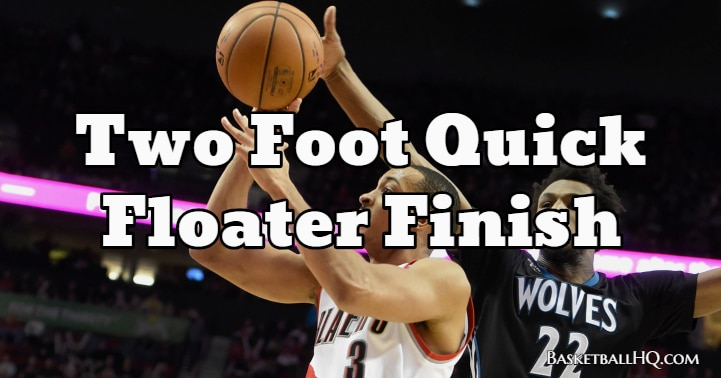 Two Foot Quick Floater Finish Basketball Drill