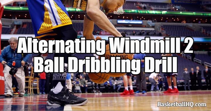 Alternating Windmill 2 Basketball Dribbling Drill