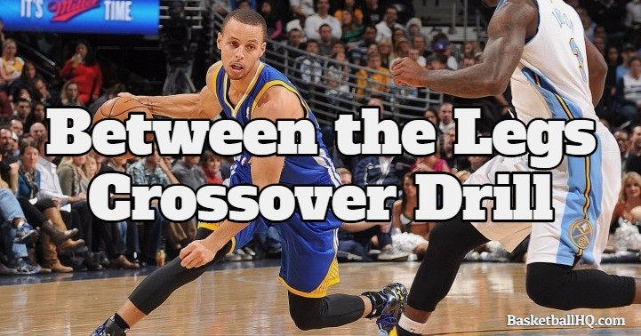 Between the Legs Crossover Basketball Drill
