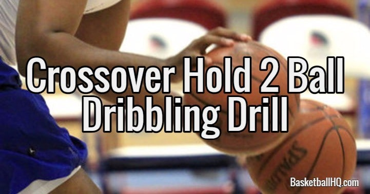 Crossover Hold Two Basketball Dribbling Drill