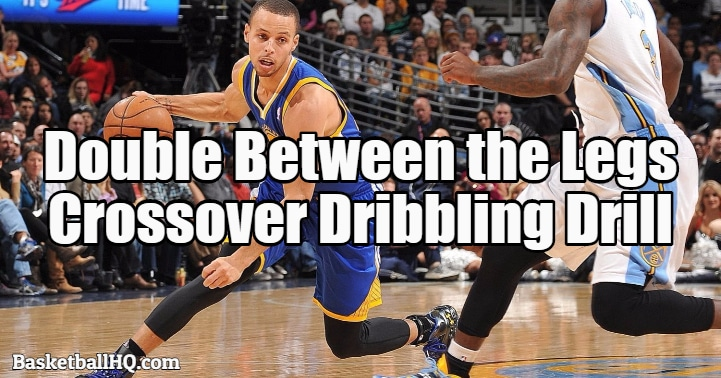 Double Between the Legs Crossover Basketball Dribbling Drill