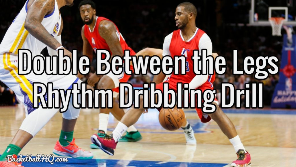 Double Between the Legs Rhythm Basketball Dribbling Drill