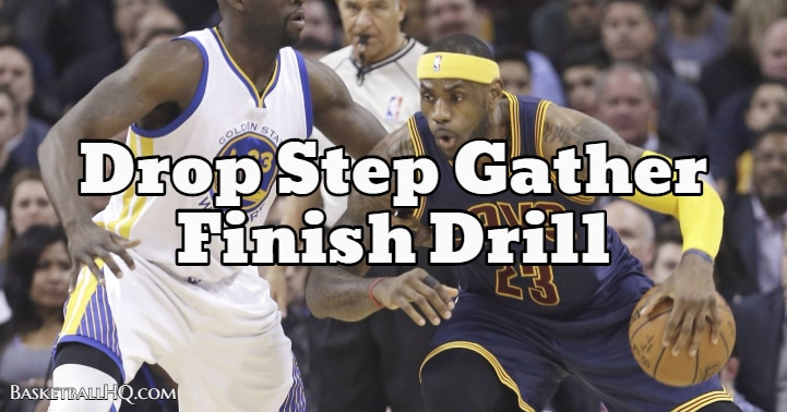 Drop Step Gather Finish Basketball Drill