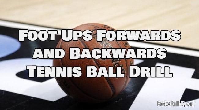 Foot Ups Forwards and Backwards Tennis Ball Basketball Drill