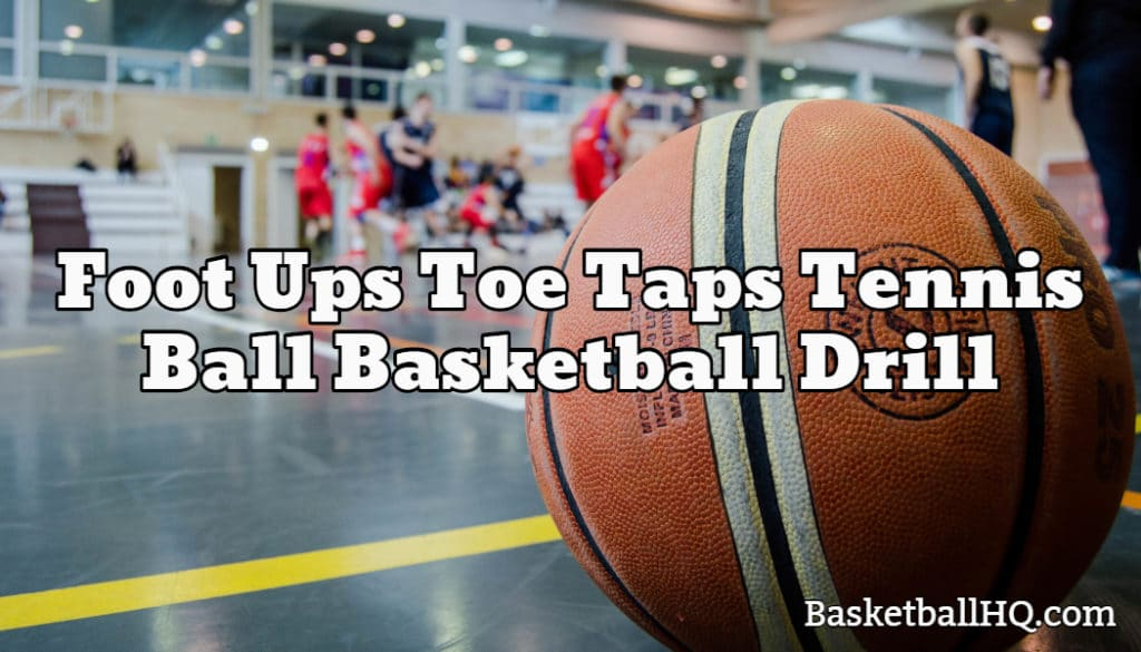 Foot Ups Toe Taps Tennis Ball Basketball Drill