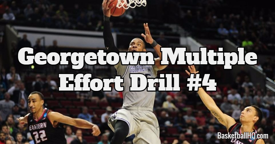 Georgetown Multiple Effort Basketball Drill #4