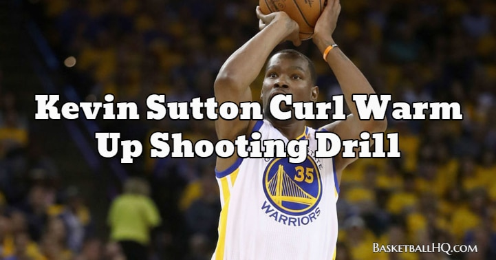 Kevin Sutton Curl Warm Up Basketball Shooting Drill
