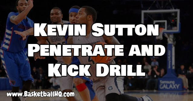 Kevin Sutton Penetrate and Kick Basketball Drill