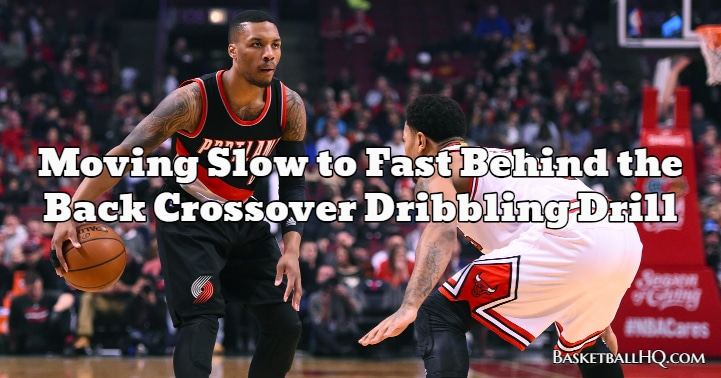 Moving Slow to Fast Behind the Back Crossover Basketball Dribbling Drill