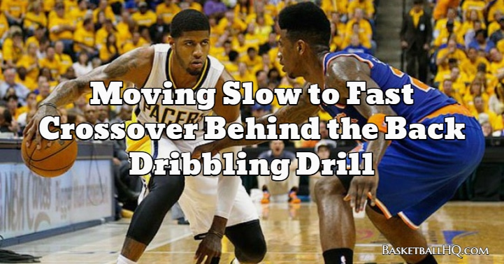 Moving Slow to Fast Crossover Behind the Back Basketball Dribbling Drill