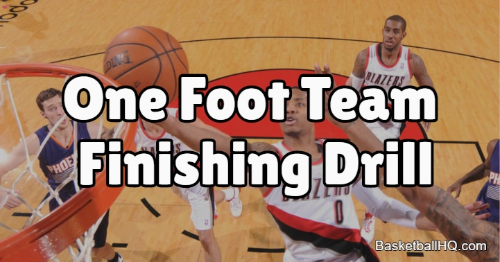 One Foot Team Finishing Basketball Drill